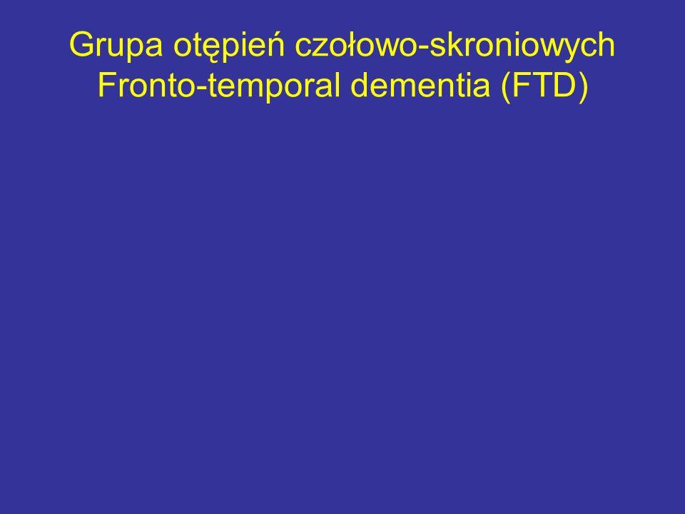 Grupa otępień czołowo-skroniowych Fronto-temporal dementia (FTD)
