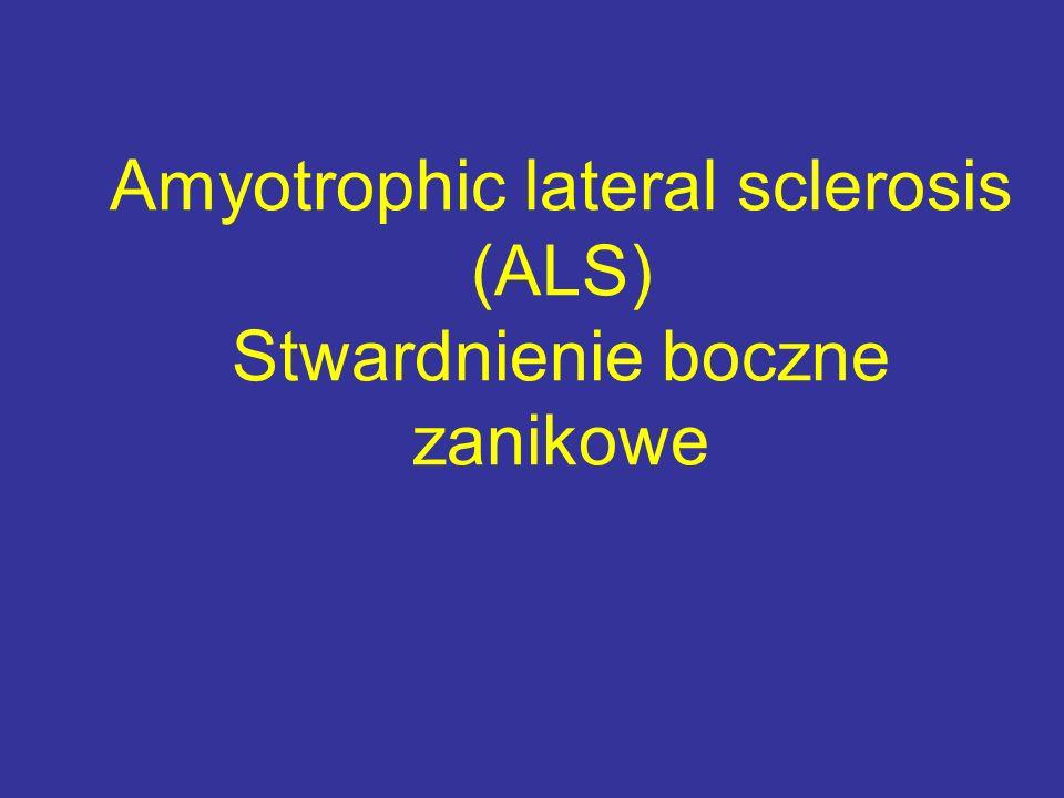 Amyotrophic lateral sclerosis (ALS) Stwardnienie boczne zanikowe