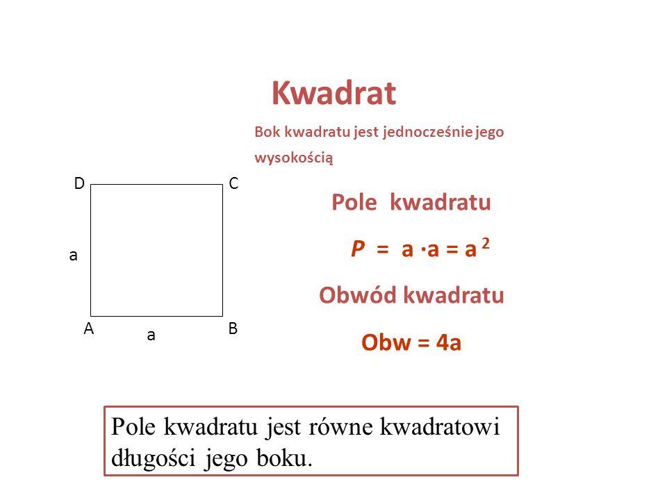 Kwadrat Pole kwadratu P = a ·a = a 2 Obwód kwadratu Obw = 4a