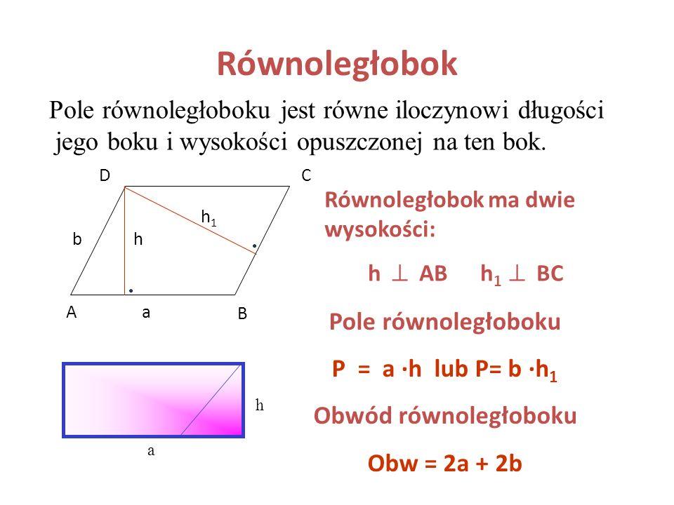 Równoległobok Pole równoległoboku jest równe iloczynowi długości