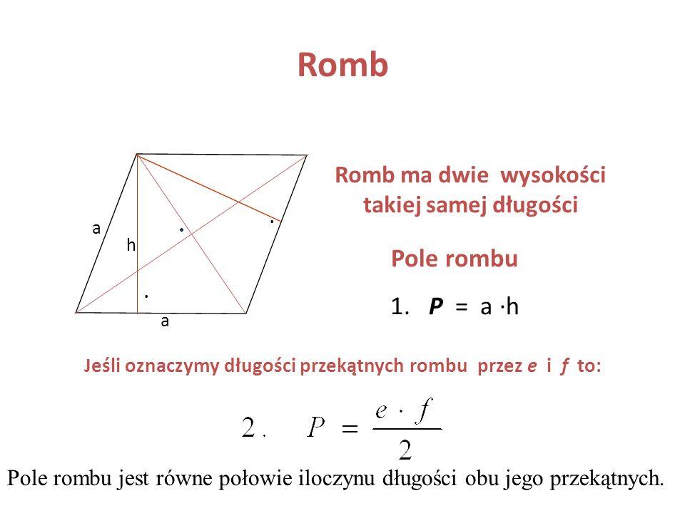 Romb Romb ma dwie wysokości takiej samej długości. . a. h. Pole rombu. 1. P = a ·h. . a.