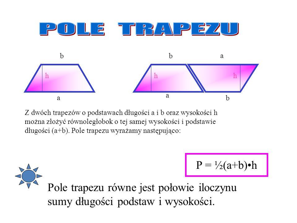 POLE TRAPEZU P = ½(a+b)•h Pole trapezu równe jest połowie iloczynu
