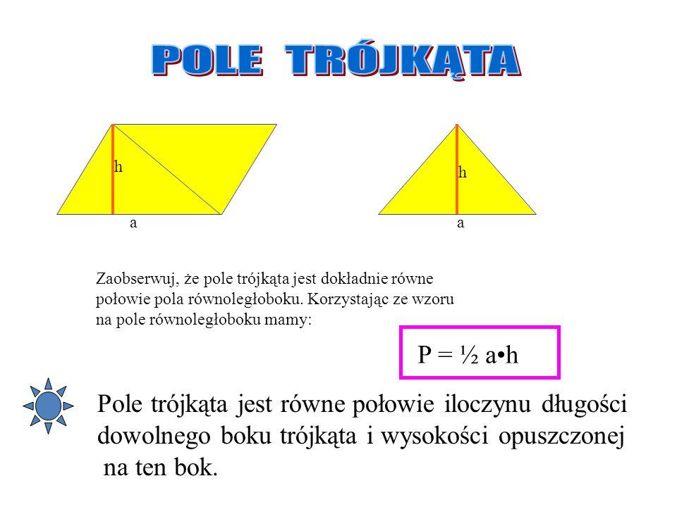 POLE TRÓJKĄTA h. h. a. a. Zaobserwuj, że pole trójkąta jest dokładnie równe. połowie pola równoległoboku. Korzystając ze wzoru.
