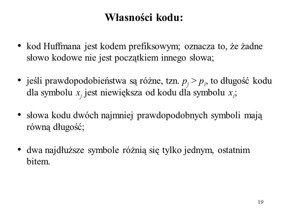 Własności kodu: kod Huffmana jest kodem prefiksowym; oznacza to, że żadne słowo kodowe nie jest początkiem innego słowa;