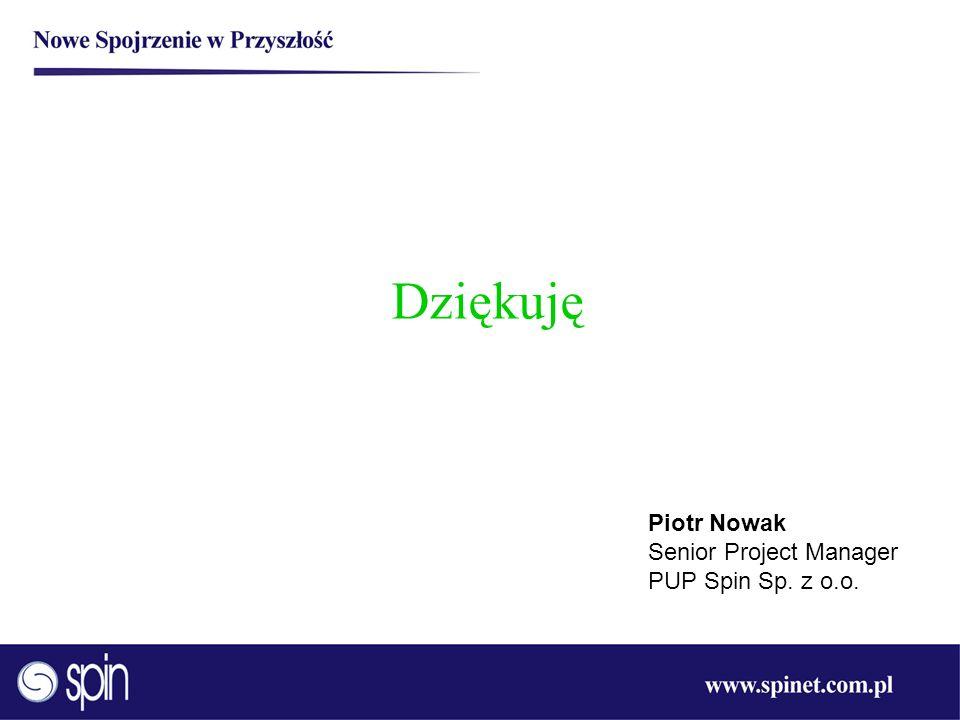 Dziękuję Piotr Nowak Senior Project Manager PUP Spin Sp. z o.o.