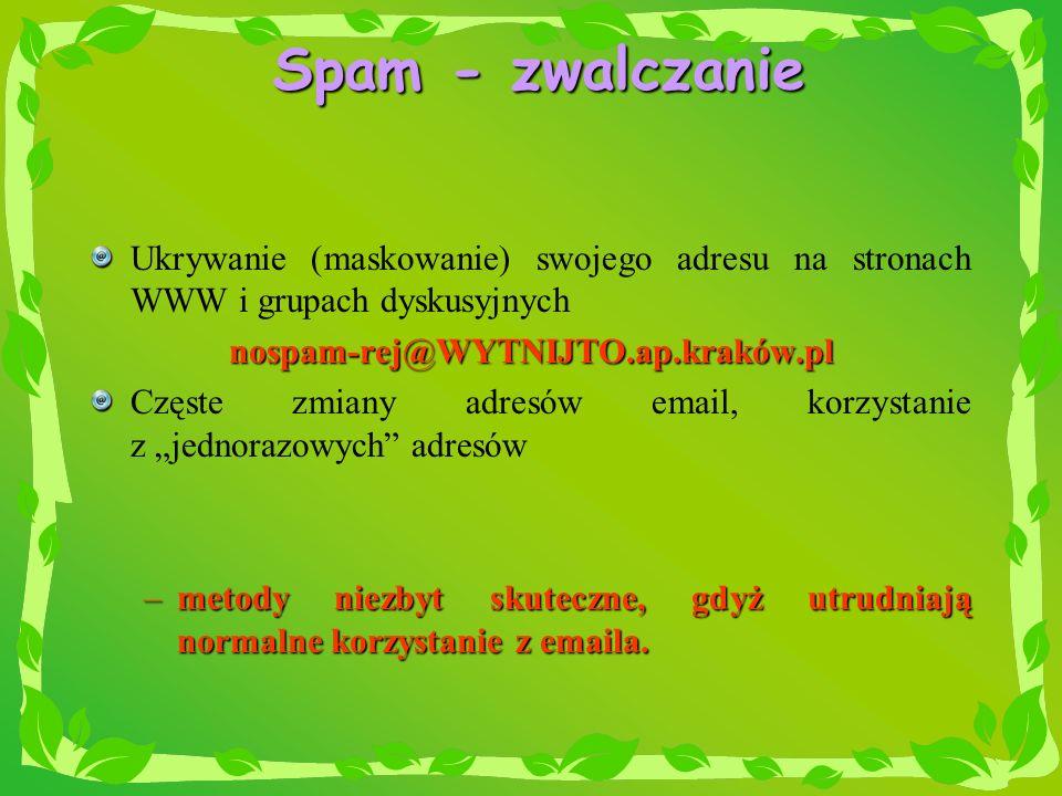 Spam - zwalczanie Ukrywanie (maskowanie) swojego adresu na stronach WWW i grupach dyskusyjnych. nospam-rej@WYTNIJTO.ap.kraków.pl.