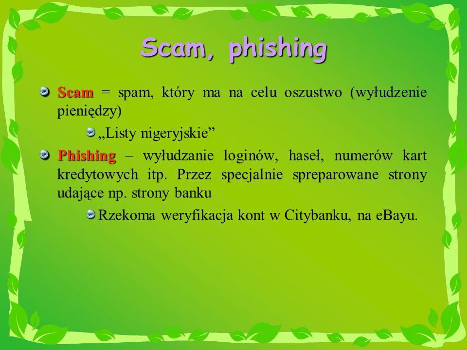 """Scam, phishing Scam = spam, który ma na celu oszustwo (wyłudzenie pieniędzy) """"Listy nigeryjskie"""