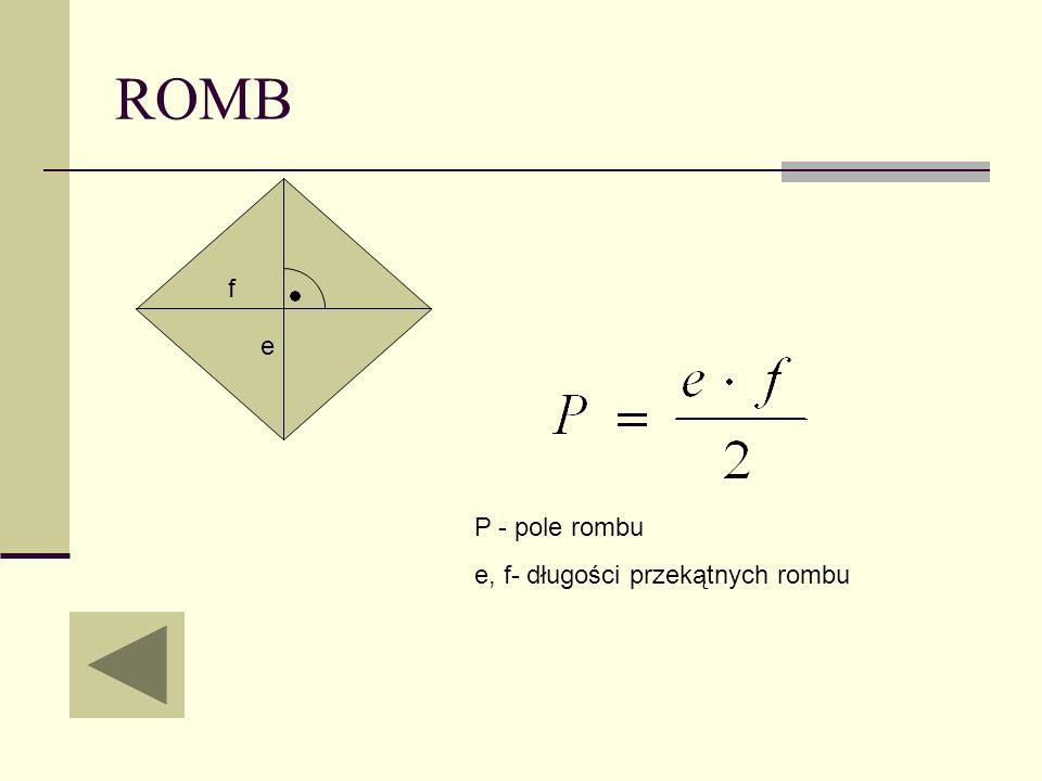 ROMB f e P - pole rombu e, f- długości przekątnych rombu