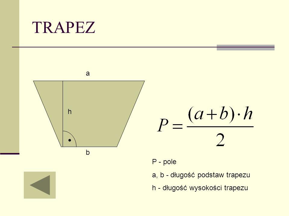 TRAPEZ a h b P - pole a, b - długość podstaw trapezu