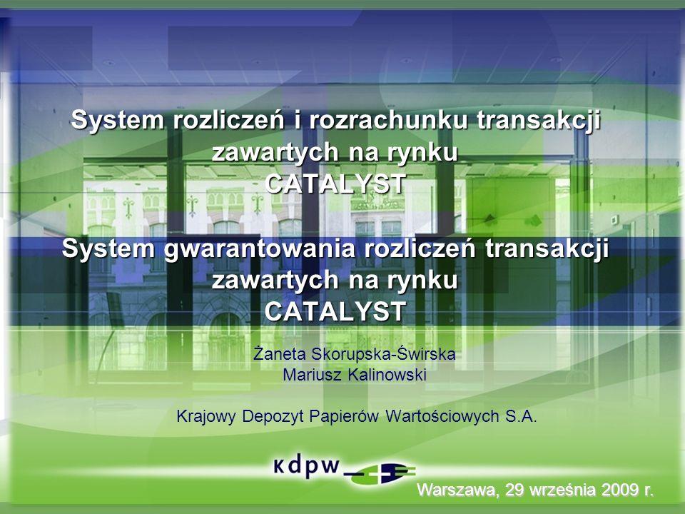 System rozliczeń i rozrachunku transakcji zawartych na rynku CATALYST System gwarantowania rozliczeń transakcji zawartych na rynku CATALYST