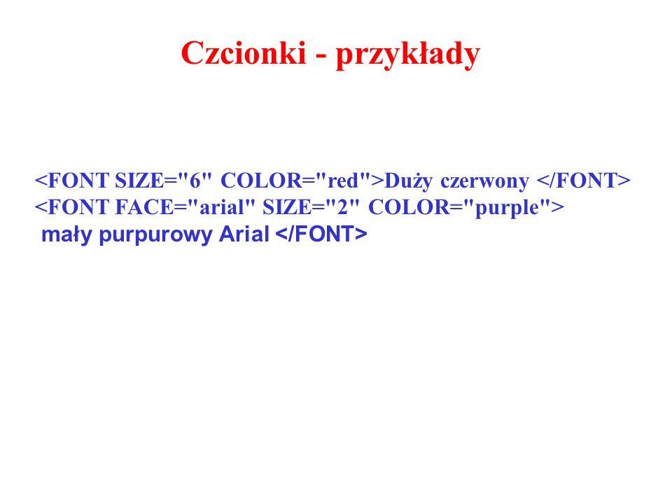 Czcionki - przykłady <FONT SIZE= 6 COLOR= red >Duży czerwony </FONT> <FONT FACE= arial SIZE= 2 COLOR= purple >