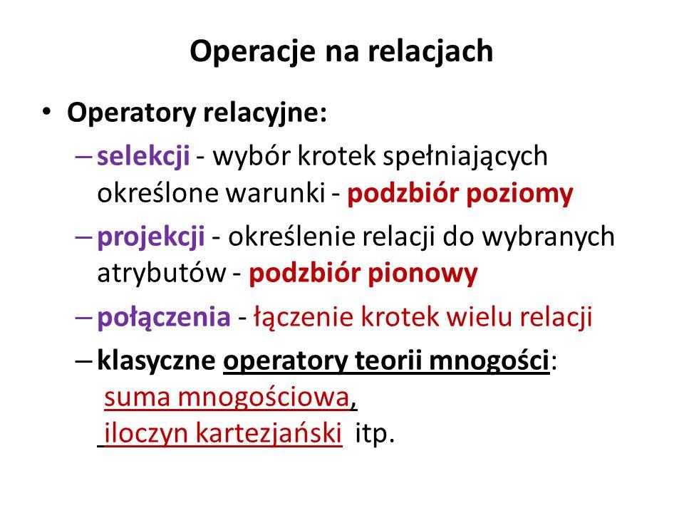 Operacje na relacjach Operatory relacyjne: