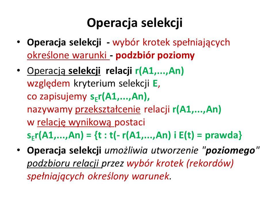 Operacja selekcji Operacja selekcji - wybór krotek spełniających określone warunki - podzbiór poziomy.