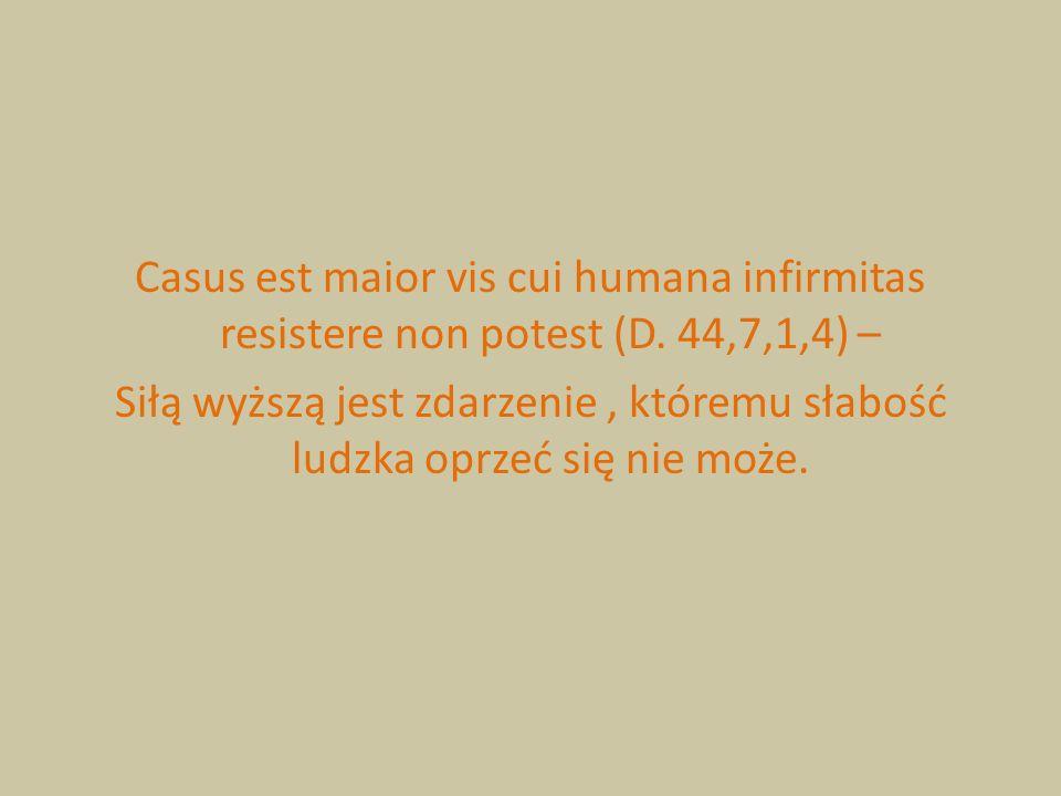 Casus est maior vis cui humana infirmitas resistere non potest (D