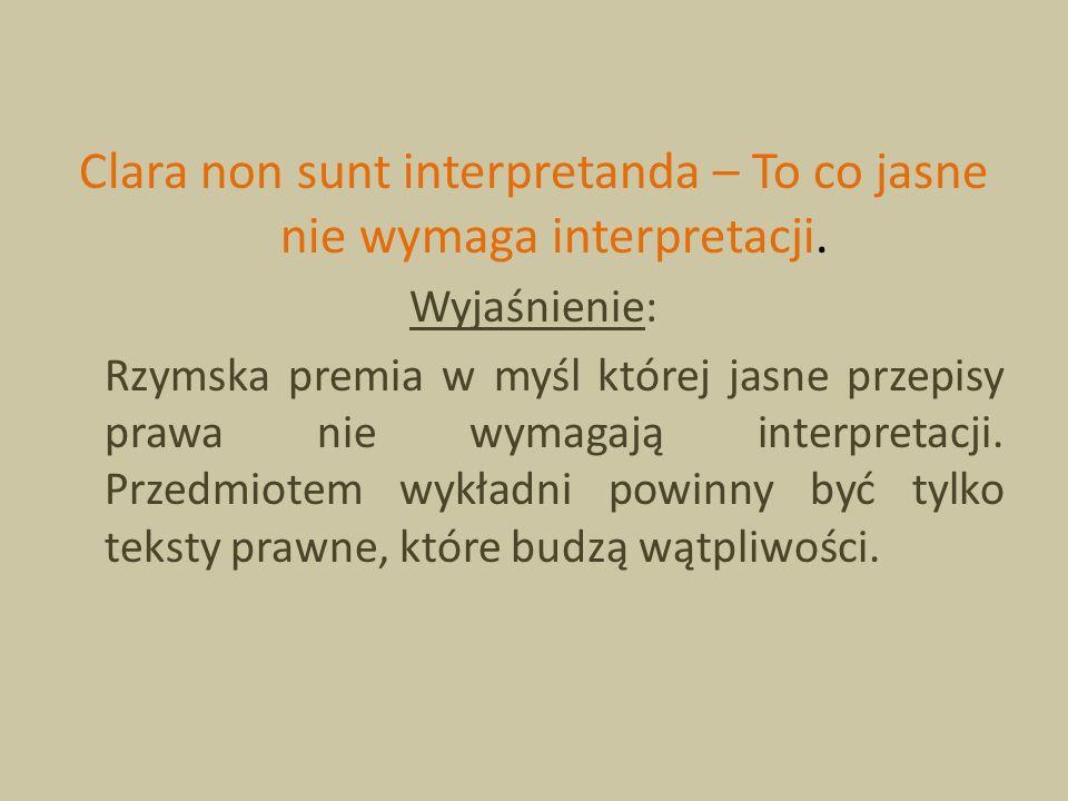 Clara non sunt interpretanda – To co jasne nie wymaga interpretacji.