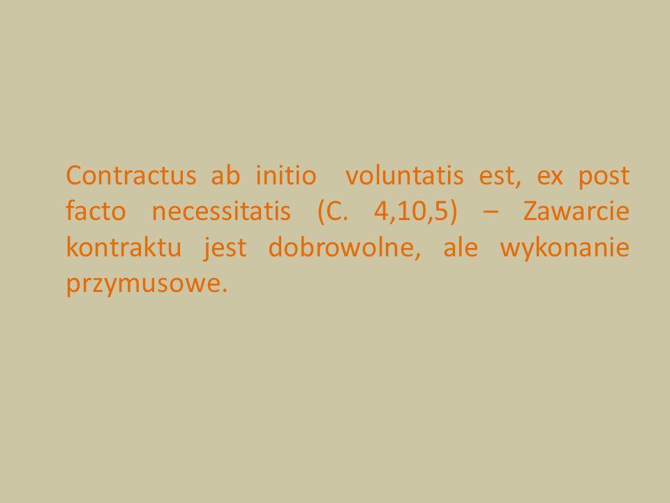 Contractus ab initio voluntatis est, ex post facto necessitatis (C