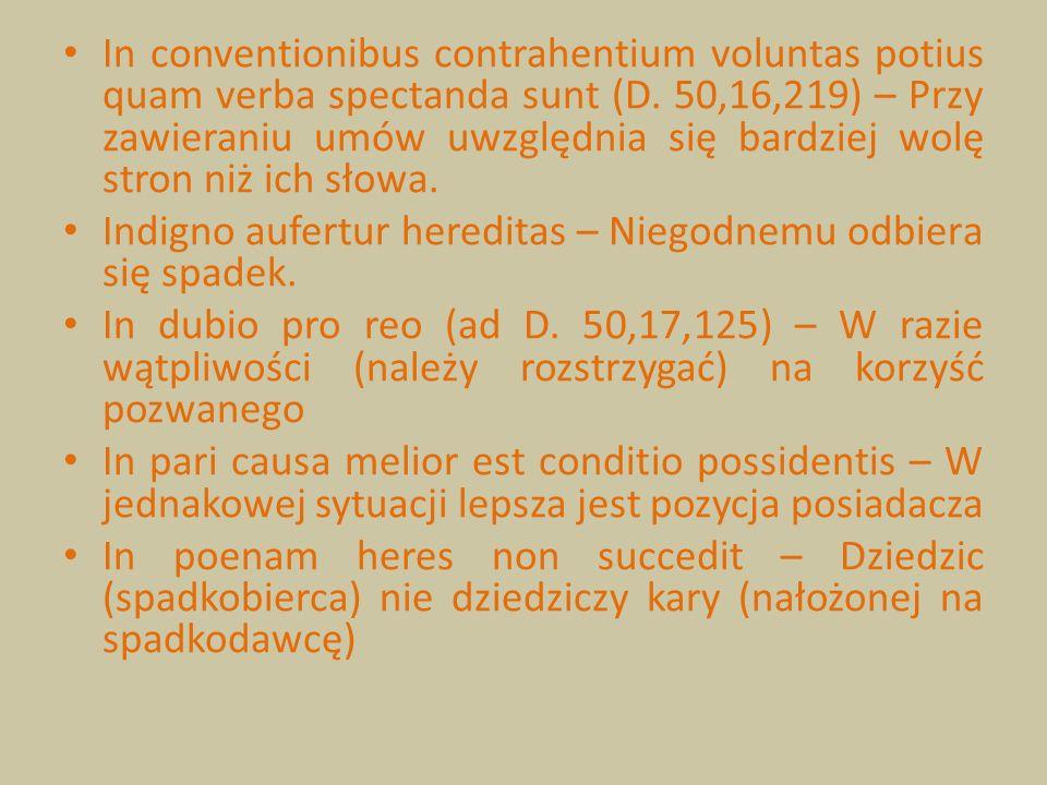 In conventionibus contrahentium voluntas potius quam verba spectanda sunt (D. 50,16,219) – Przy zawieraniu umów uwzględnia się bardziej wolę stron niż ich słowa.