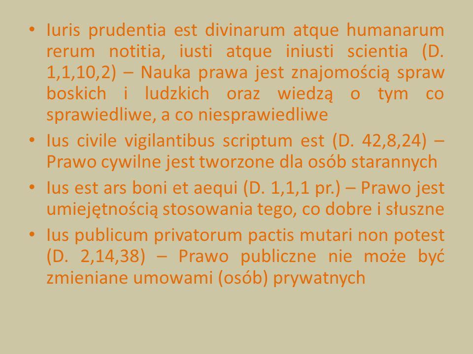 Iuris prudentia est divinarum atque humanarum rerum notitia, iusti atque iniusti scientia (D. 1,1,10,2) – Nauka prawa jest znajomością spraw boskich i ludzkich oraz wiedzą o tym co sprawiedliwe, a co niesprawiedliwe