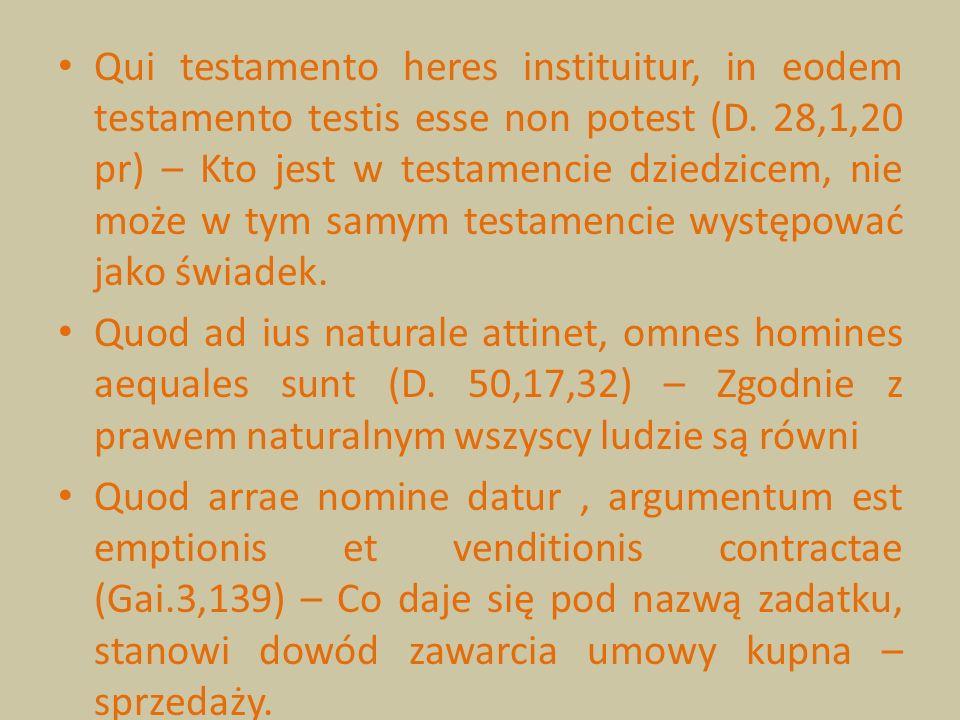 Qui testamento heres instituitur, in eodem testamento testis esse non potest (D. 28,1,20 pr) – Kto jest w testamencie dziedzicem, nie może w tym samym testamencie występować jako świadek.