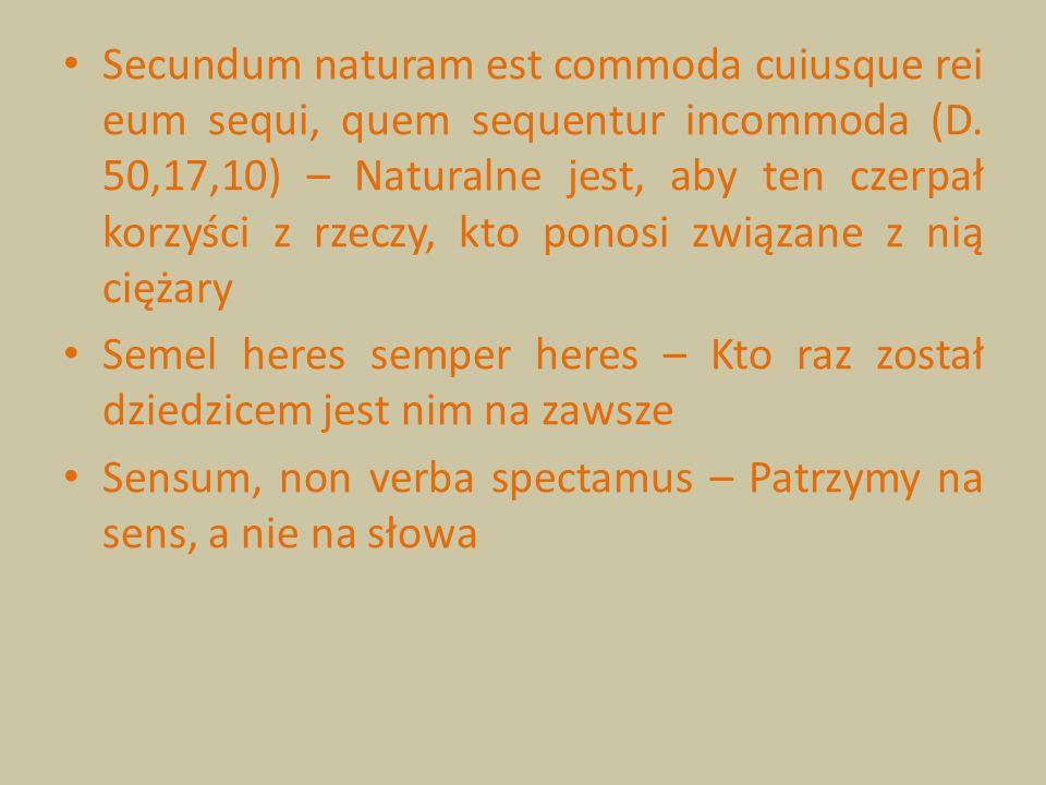 Secundum naturam est commoda cuiusque rei eum sequi, quem sequentur incommoda (D. 50,17,10) – Naturalne jest, aby ten czerpał korzyści z rzeczy, kto ponosi związane z nią ciężary