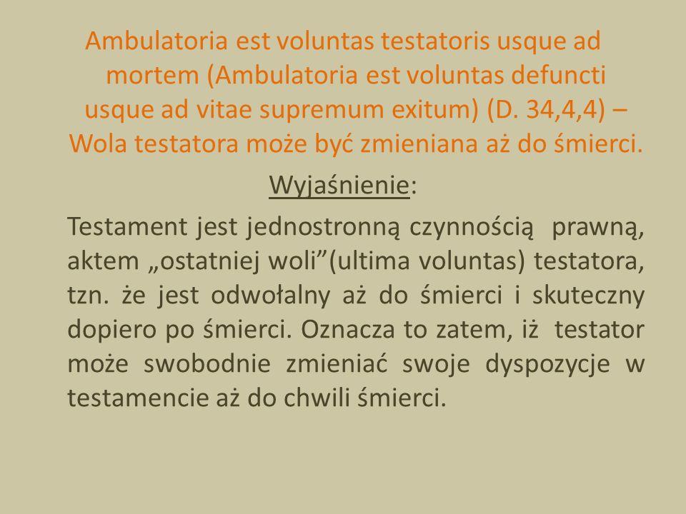 Ambulatoria est voluntas testatoris usque ad mortem (Ambulatoria est voluntas defuncti usque ad vitae supremum exitum) (D.