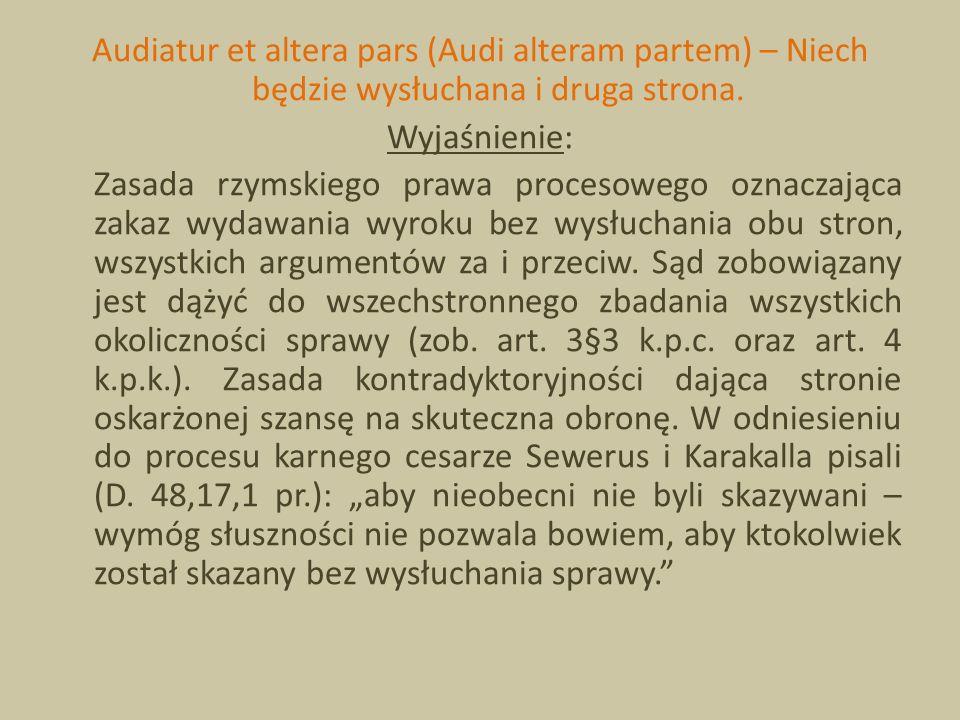 Audiatur et altera pars (Audi alteram partem) – Niech będzie wysłuchana i druga strona.