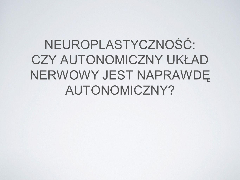 NEUROPLASTYCZNOŚĆ: CZY AUTONOMICZNY UKŁAD NERWOWY JEST NAPRAWDĘ AUTONOMICZNY