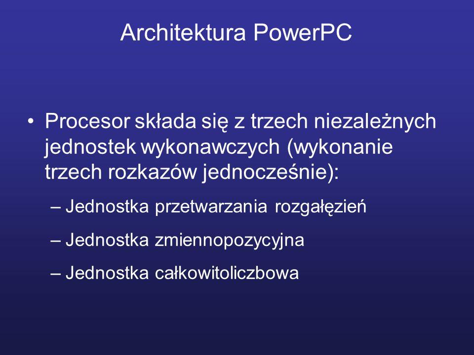 Architektura PowerPC Procesor składa się z trzech niezależnych jednostek wykonawczych (wykonanie trzech rozkazów jednocześnie):