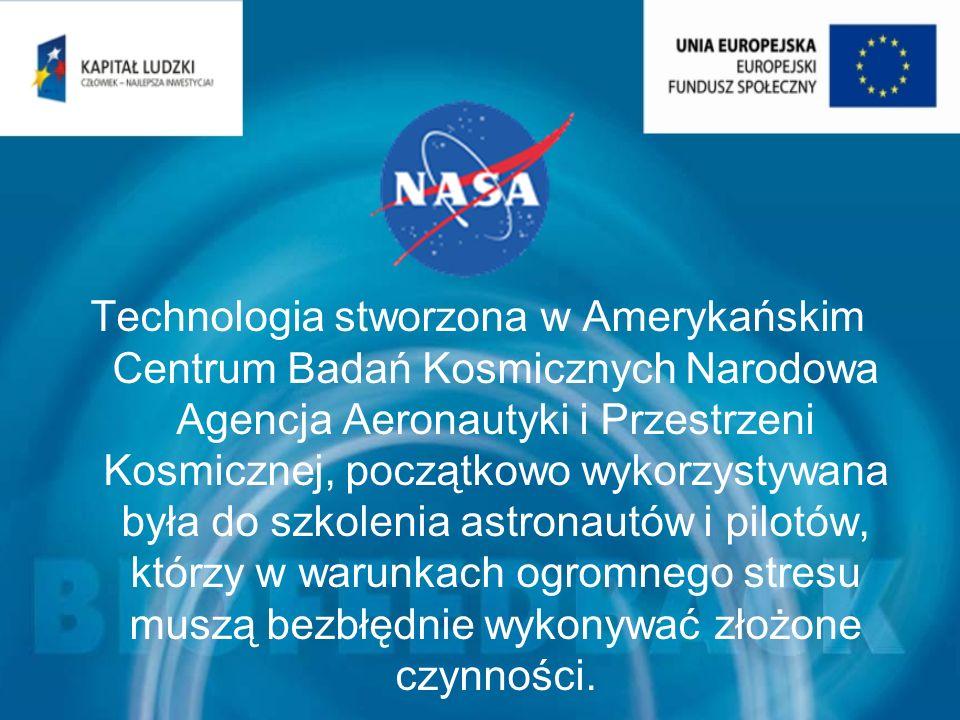 Technologia stworzona w Amerykańskim Centrum Badań Kosmicznych Narodowa Agencja Aeronautyki i Przestrzeni Kosmicznej, początkowo wykorzystywana była do szkolenia astronautów i pilotów, którzy w warunkach ogromnego stresu muszą bezbłędnie wykonywać złożone czynności.