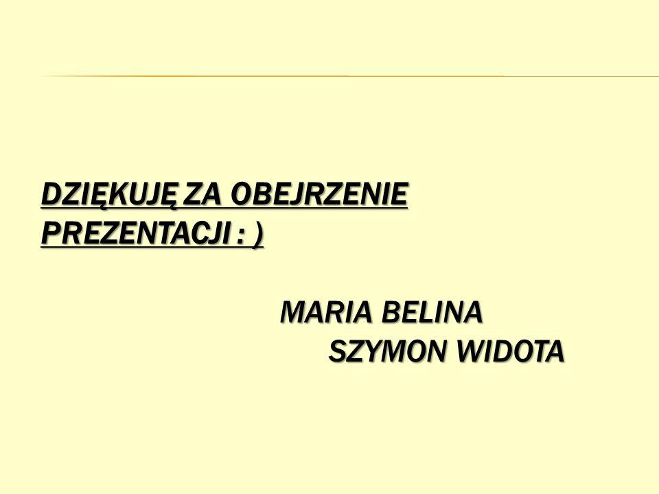 Dziękuję za obejrzenie prezentacji : ) Maria Belina Szymon Widota
