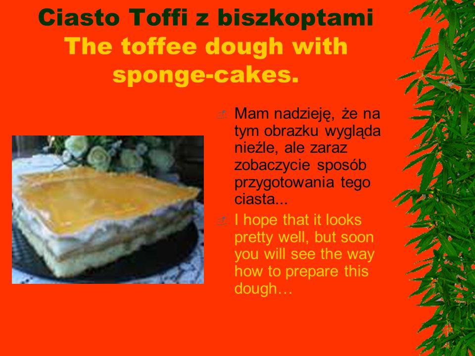 Ciasto Toffi z biszkoptami The toffee dough with sponge-cakes.