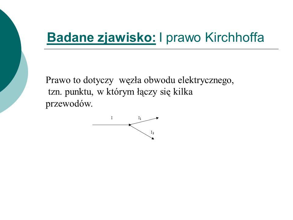 Badane zjawisko: I prawo Kirchhoffa