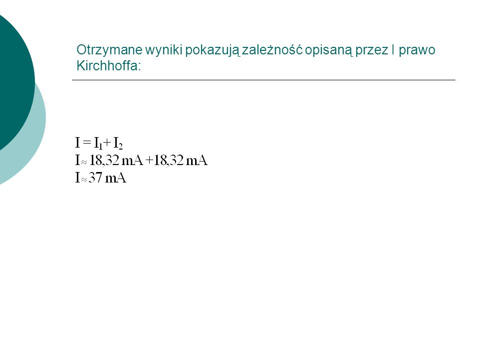 Otrzymane wyniki pokazują zależność opisaną przez I prawo Kirchhoffa: