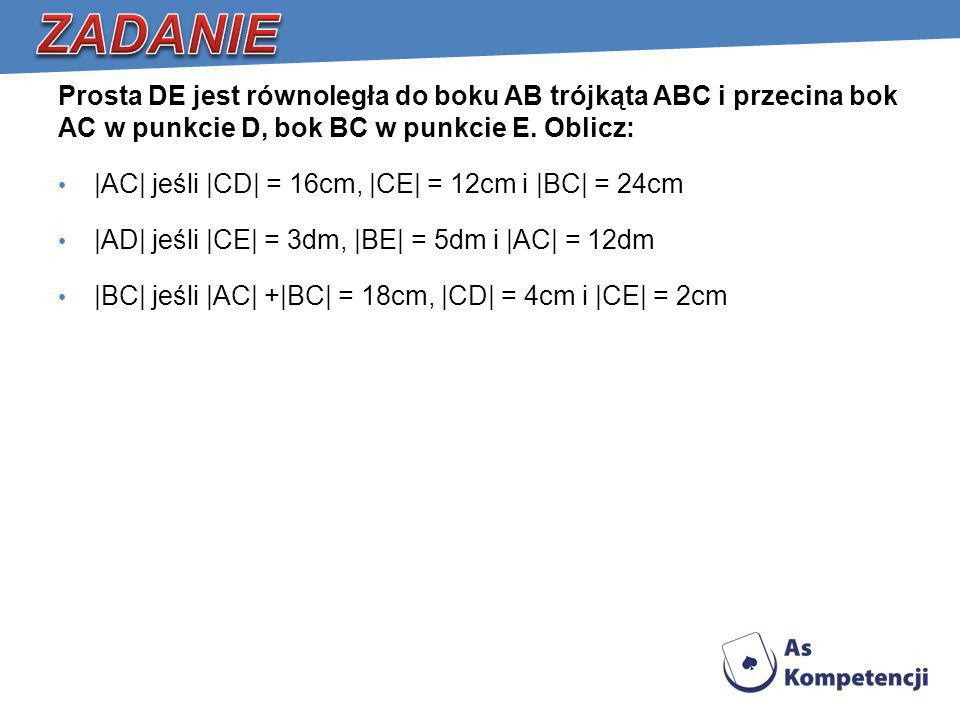 ZADANIE Prosta DE jest równoległa do boku AB trójkąta ABC i przecina bok AC w punkcie D, bok BC w punkcie E. Oblicz: