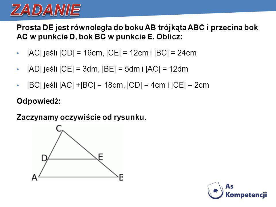 ZADANIEProsta DE jest równoległa do boku AB trójkąta ABC i przecina bok AC w punkcie D, bok BC w punkcie E. Oblicz: