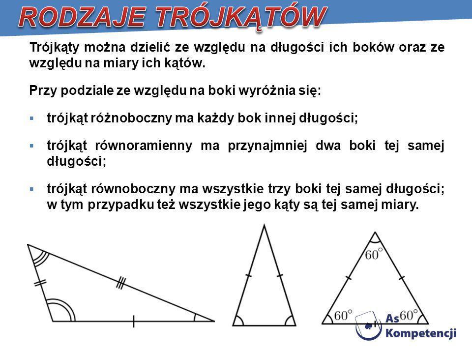 RODZAJE TRÓJKĄTÓW Trójkąty można dzielić ze względu na długości ich boków oraz ze względu na miary ich kątów.