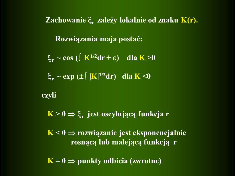 Zachowanie r zależy lokalnie od znaku K(r).