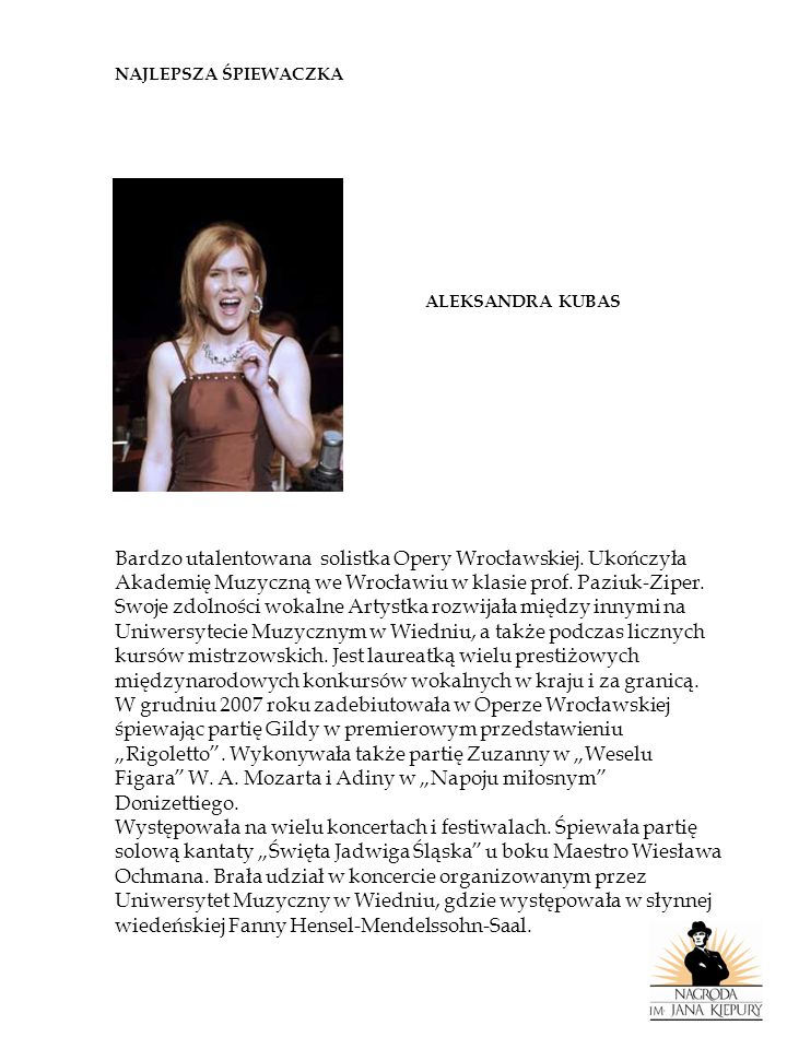 Bardzo utalentowana solistka Opery Wrocławskiej. Ukończyła
