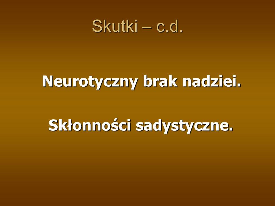Skutki – c.d. Neurotyczny brak nadziei. Skłonności sadystyczne.
