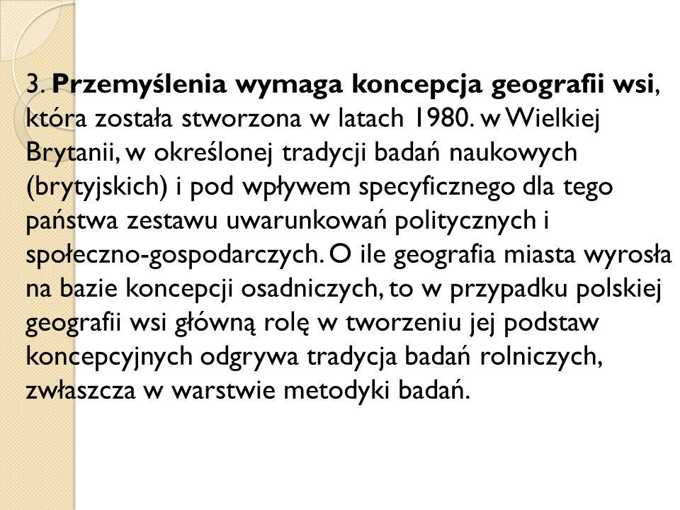 3. Przemyślenia wymaga koncepcja geografii wsi, która została stworzona w latach 1980.