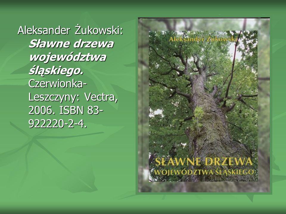 Aleksander Żukowski: Sławne drzewa województwa śląskiego
