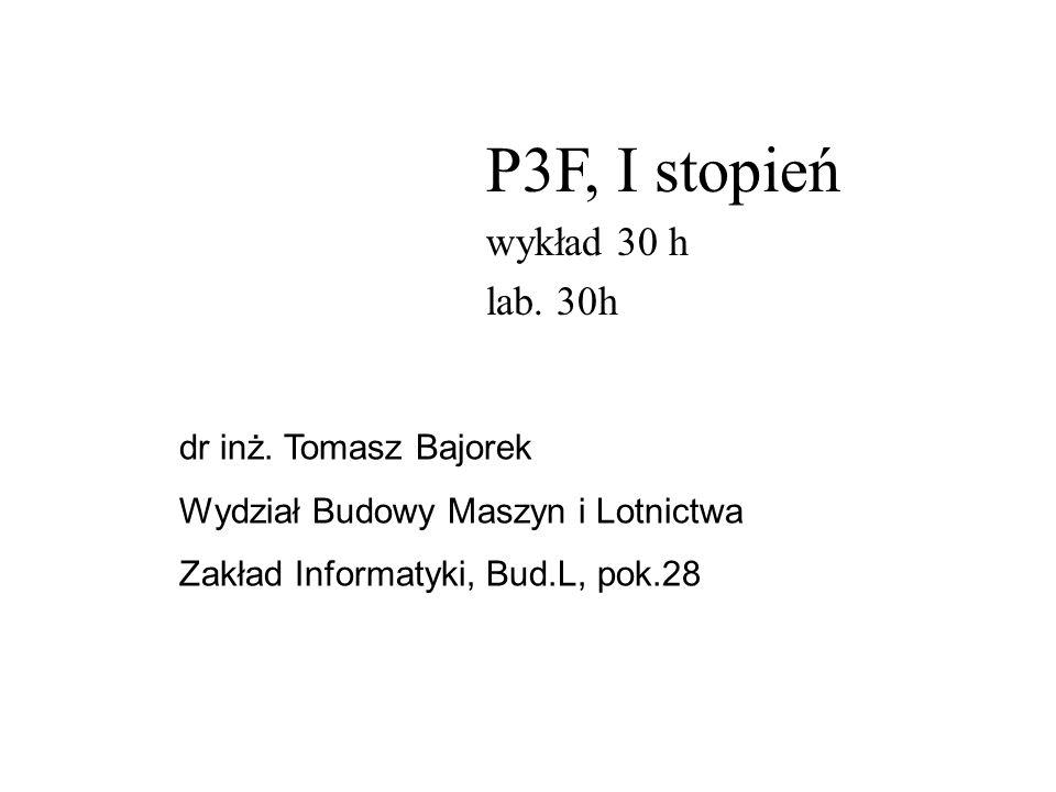 P3F, I stopień wykład 30 h lab. 30h dr inż. Tomasz Bajorek