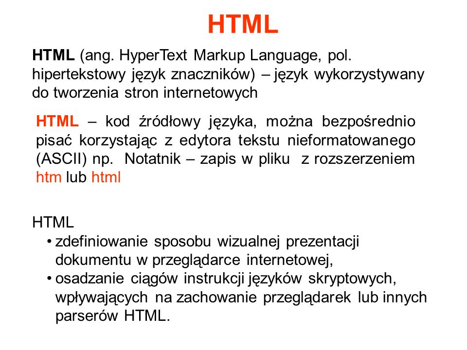 HTML HTML (ang. HyperText Markup Language, pol. hipertekstowy język znaczników) – język wykorzystywany do tworzenia stron internetowych.