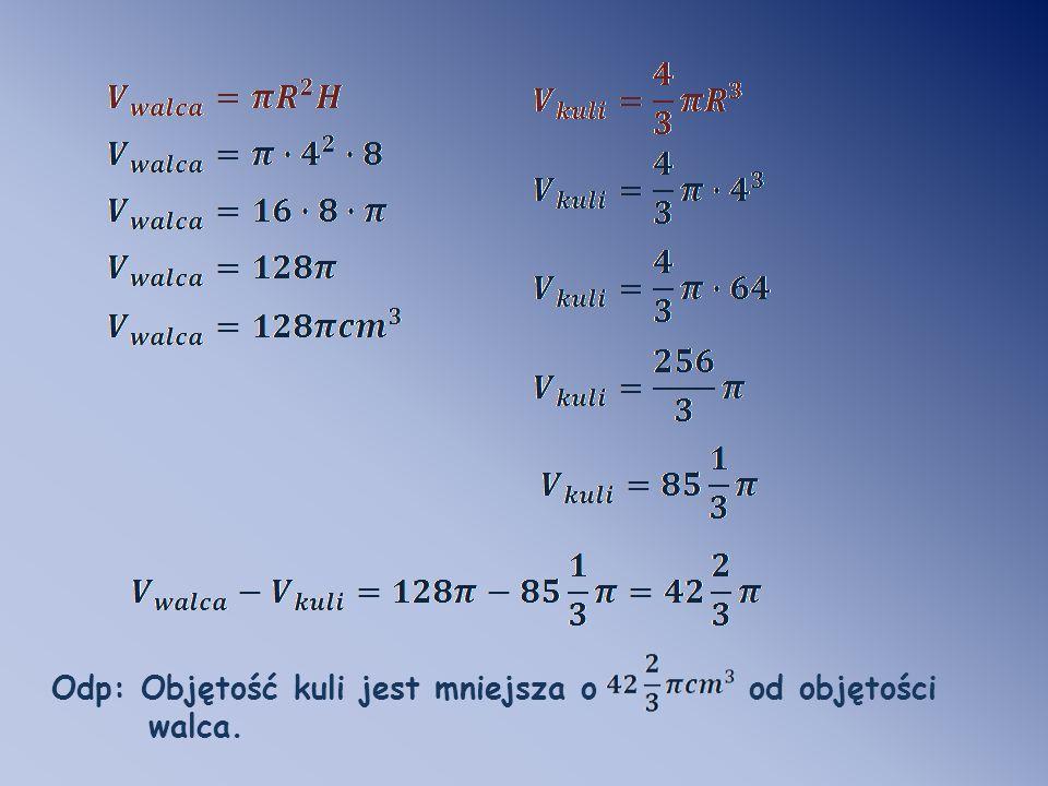 Odp: Objętość kuli jest mniejsza o od objętości