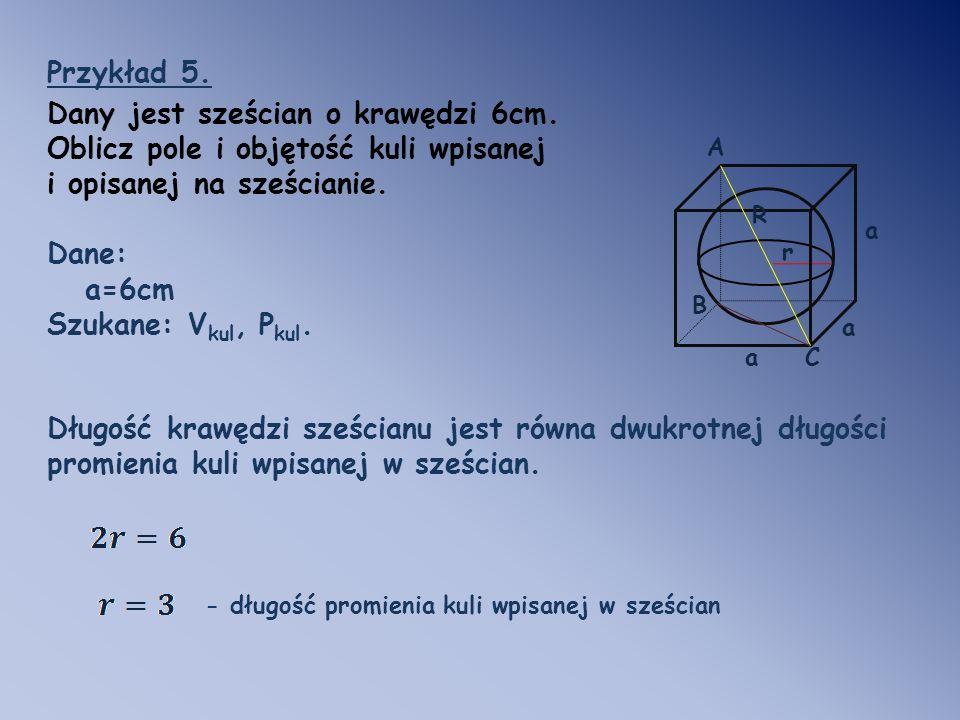i opisanej na sześcianie. Dane: a=6cm Szukane: Vkul, Pkul.