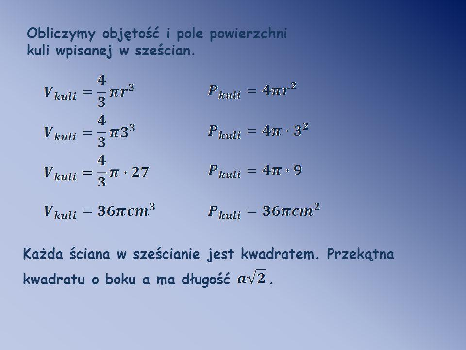 Obliczymy objętość i pole powierzchni kuli wpisanej w sześcian.