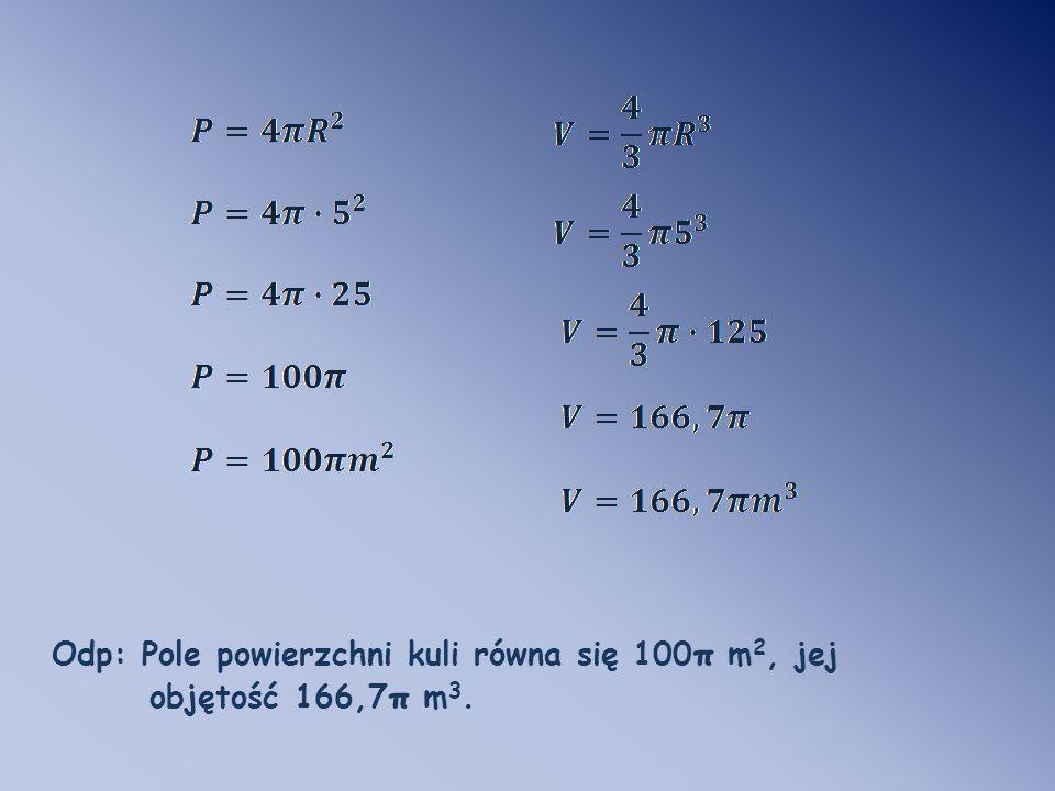 Odp: Pole powierzchni kuli równa się 100π m2, jej