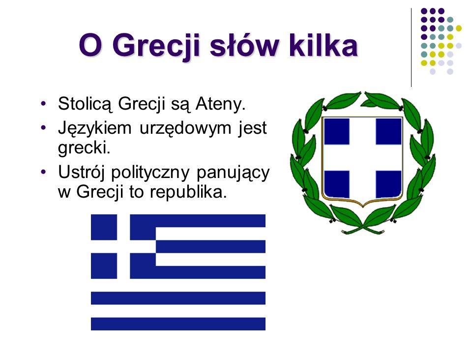 O Grecji słów kilka Stolicą Grecji są Ateny.
