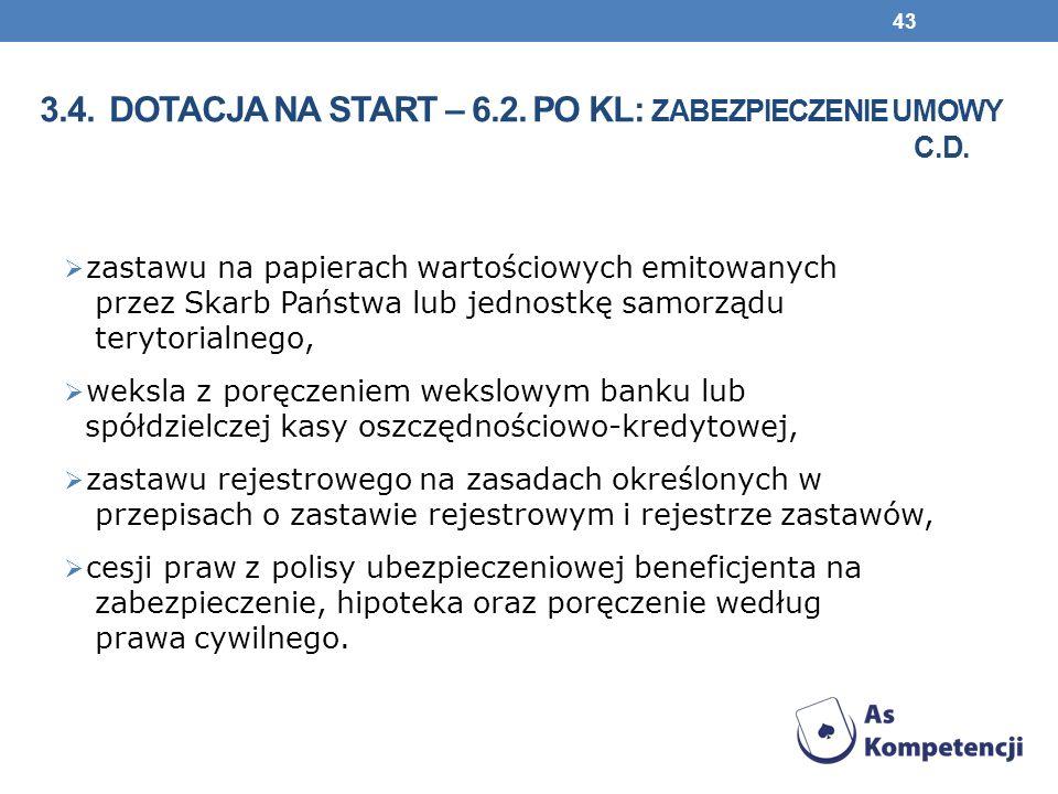 3.4. Dotacja na start – 6.2. PO KL: zabezpieczenie umowy c.d.