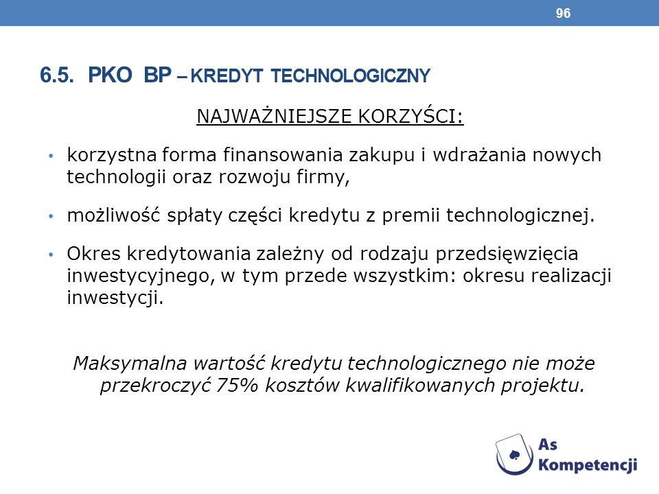 6.5. pko bp – kredyt technologiczny